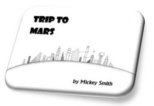 Trip to Mars by Mickey Smith available from lulu.com