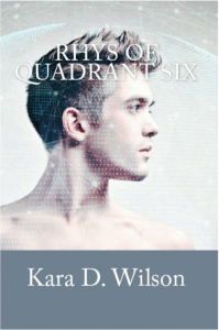 Rhys of Quadrant Six by Kara D. Wilson at Amazon