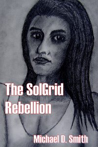 The SolGrid Rebellion copyright 2018 by Michael D. Smith