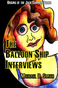 The Balloon Ship Interviews by Michael D. Smith